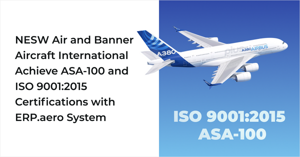 NESW Air and Banner Aircraft International Achieve ASA-100 and ISO 9001:2015 Certifications with ERP.aero System