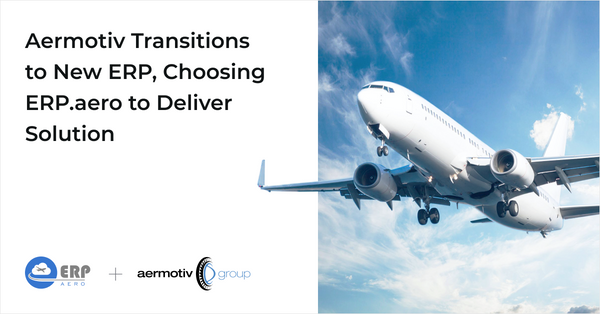 Aermotiv Transitions to New ERP, Choosing ERP.aero to Deliver Solution